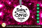 Christmas Svg Quote - Baby it is Covid Outside