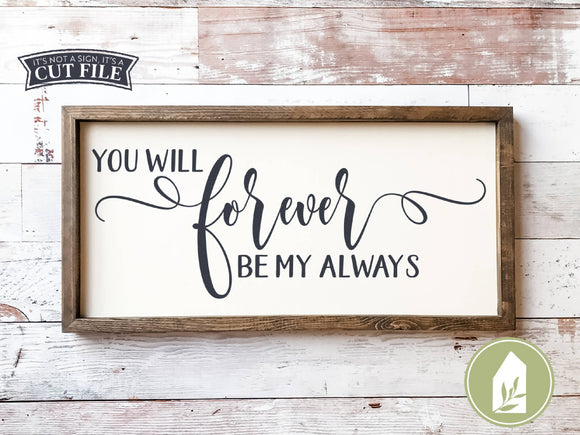 You Will Forever Be My Always SVG, Farmhouse Wood Sign SVG