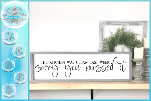 Kitchen Was Clean Last Week Sorry You Missed It Quote SVG