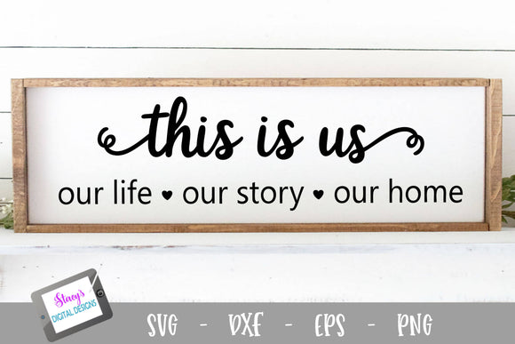 This is Us SVG - Our life our story our home