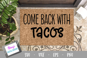 Come back with tacos SVG - Funny doormat SVG