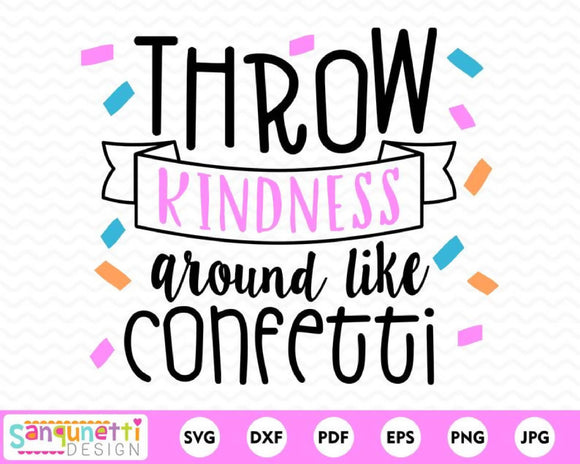 Throw Kindness Around Like Confetti SVG Cutting file