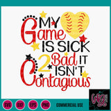 My Game is Sick Softball Baseball Cut File WG226