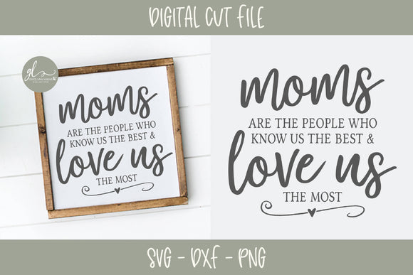 Moms Are The People Who Know Us The Best & Love Us The Most - SVG Cut File
