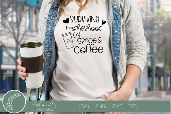 Surviving Motherhood On Grace and Coffee SVG