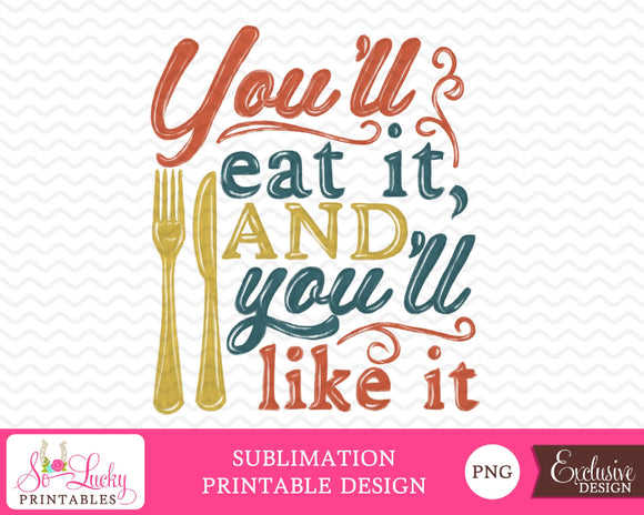 You'll eat it and you'll like it watercolor printable sublimation design - Digital download - PNG - Printable