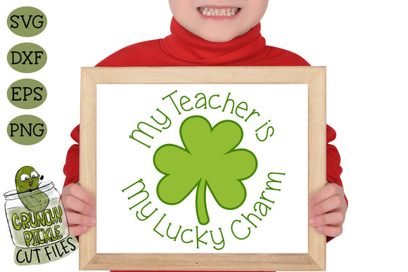 My Teacher is my Lucky Charm - St Patrick's Day SVG File