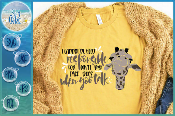 I Cannot Be Held Responsible for What My Face Does When You Talk Quote with Giraffe Face SVG