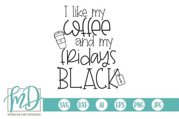 I Like My Coffee and My Fridays Black