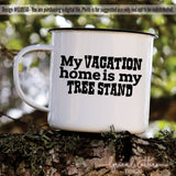 My Vacation Home Is My Tree Stand