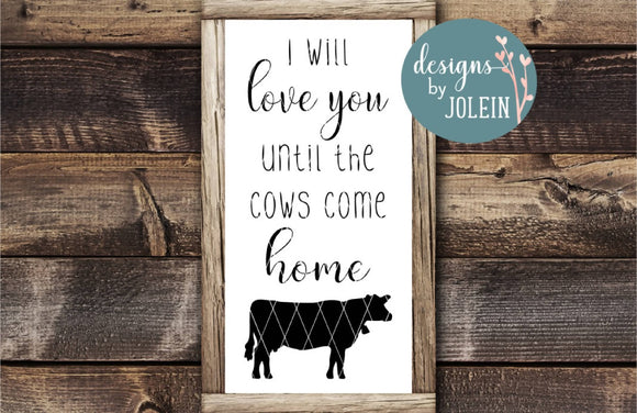 I Will Love You Until The Cows Come Home