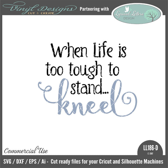 When Life Is Too Tough To Stand Kneel