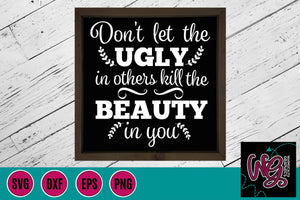 Don't Let the Ugly in Others Kill the Beauty in You Cut File