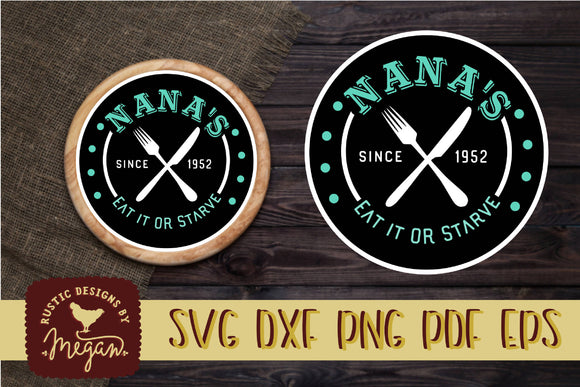 Nana's Eat it or Starve Round Farmhouse SVG DXF EPS Commercial Cut file