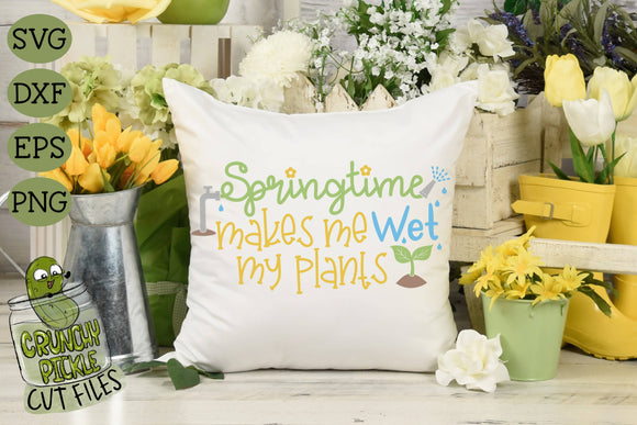 Springtime Makes Me Wet My Plants SVG File