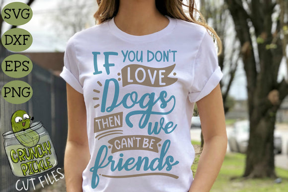 If You Don't Love Dogs Then We Can't Be Friends SVG