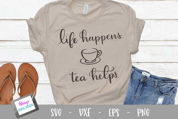 Tea SVG - Life happens tea helps SVG