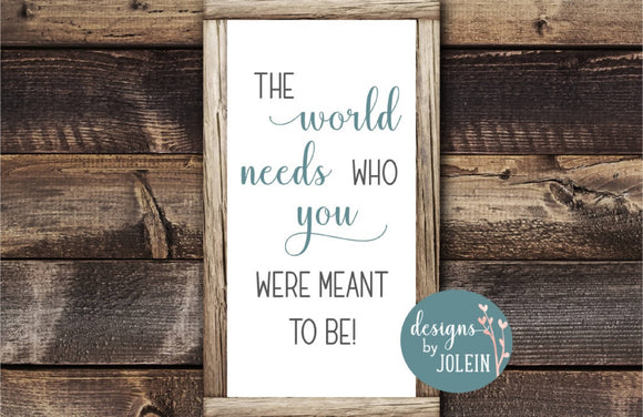 The world needs who you were meant to be