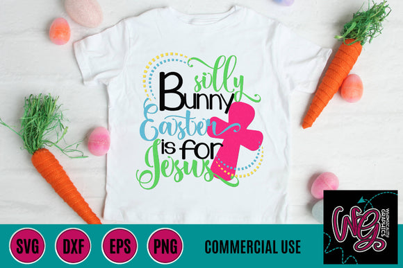 Silly Bunny Easter is For Jesus Cut File WG337