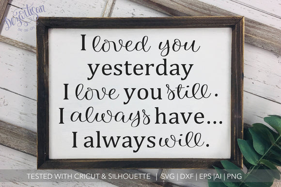 I loved you yesterday I love you still SVG | DXF Cut File