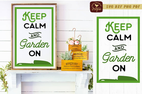 Keep Calm And Garden On Garden SVG DXF Cut File