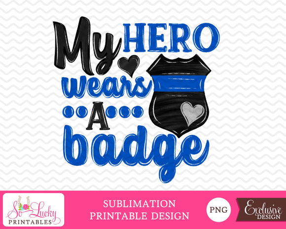 My Hero Wears a Badge printable sublimation design - Digital download - PNG - Printable graphic design