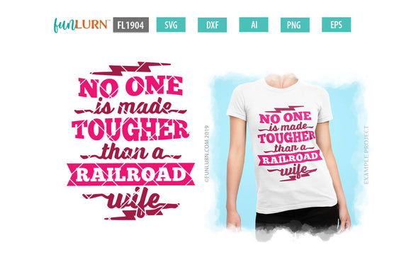 No one is made tougher than a railroad wife svg cut file
