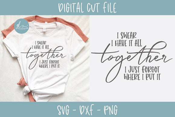 I Swear I Have It All Together - SVG Cut File
