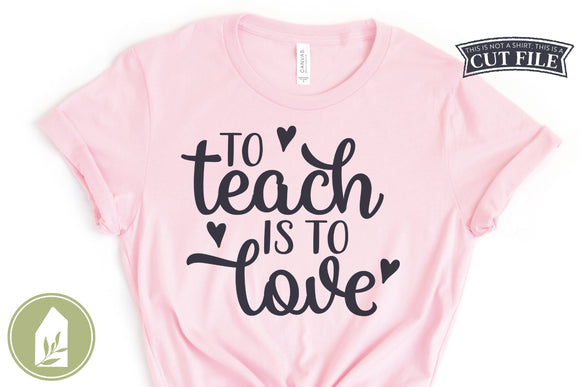 To Teach Is To Love SVG, Valentine's Day Teacher Shirt SVG