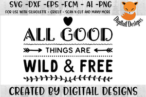 All Good Things Are Wild And Free Motivational SVG