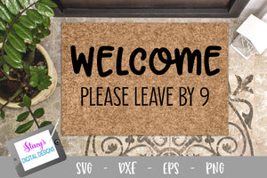 Welcome please leave by 9 - Funny doormat SVG