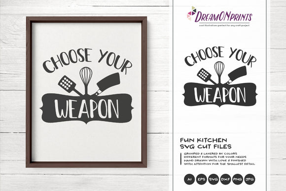 Fun Kitchen SVG - Sign Making SVG - Choose Your Weapon
