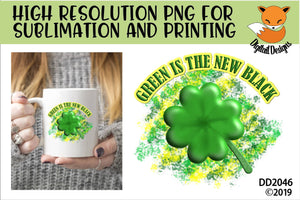 St Patrick's Day Irish Green Is The New Black Sublimation