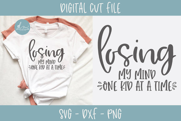 Losing My Mind One Kid At A Time - SVG Cut File
