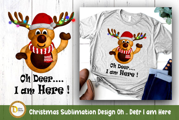 Christmas Sublimation Design Oh .. Deer I am Here