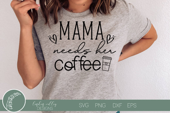 Mama Needs Her Coffee SVG