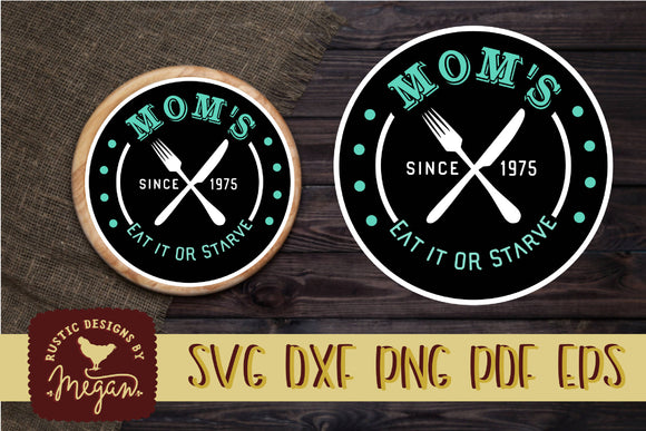 Mom's Eat it Or Starve Round Kitchen Farmhouse SVG DXF EPS Comm