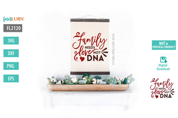 Family Needs Love Not DNA SVG Design