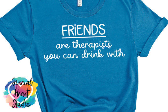 Friends Are Therapist You Can Drink With SVG CUT File