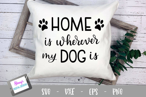Dog SVG - Home is wherever my dog is SVG