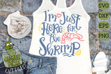 Just Here For the Shrimp - Summer, Beach, or Party SVG