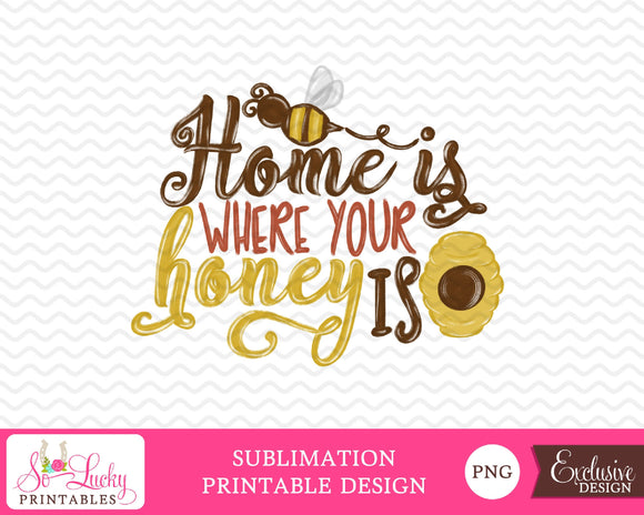 Home is where your honey is watercolor printable sublimation design - Digital download - PNG - Printable graphic design