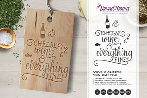 Cheese, Wine & Everything Fine SVG Cut Files