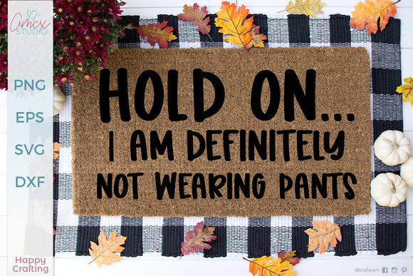 Hold On - I'm Not Wearing Pants