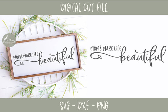 Moms Make Life Beautiful - SVG Cut File