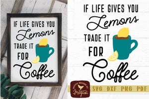 When Life Gives You Lemons Trade Them For Coffee SVG DXF