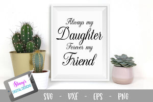 Always my daughter, forever my friend SVG