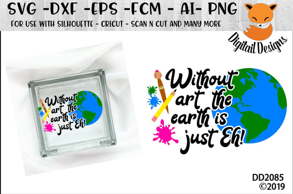Without Art The Earth Would Be Eh Artist Art Teacher SVG