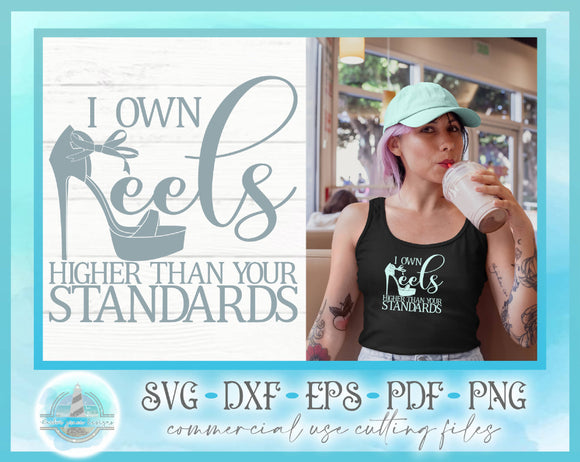 SVG Quote - I Own Heels Higher Than Your Standards Sarcastic