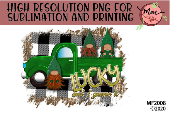 Lucky And I Gnome It Sublimation Design